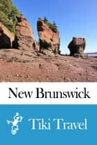 New Brunswick (Canada) Travel Guide - Tiki Travel ebook by Tiki Travel
