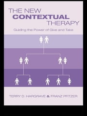 The New Contextual Therapy - Guiding the Power of Give and Take ebook by Terry D. Hargrave,Franz Pfitzer