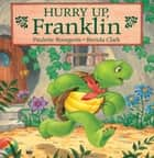 Hurry Up, Franklin ebook by Paulette Bourgeois, Brenda Clark