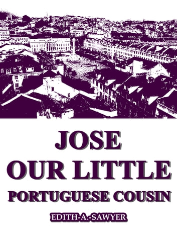 Jose: Our Little Portuguese Cousin ebook by Edith A. Sawyer