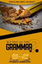 But Why All This Grammar ebook by Mallami Adekunle