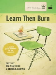 Learn Then Burn: A Modern Poetry Anthology for the Classroom ebook by Tim Stafford