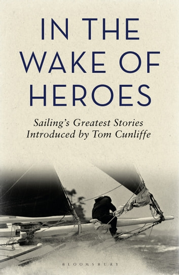 In the Wake of Heroes - Sailing's Greatest Stories Introduced by Tom Cunliffe ebook by