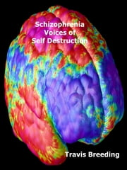 Schizophrenia Voices of Self Destruction ebook by Travis Breeding