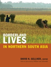 Borderland Lives in Northern South Asia - Non-State Perspectives ebook by David N. Gellner