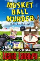 Musket Ball Murder ebook by Leslie Langtry