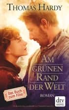Am grünen Rand der Welt - (Far from the Madding Crowd) ebook by Thomas Hardy