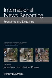 International News Reporting - Frontlines and Deadlines ebook by John Owen,Heather Purdey