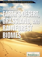 Investigating Earth's Desert, Grassland, and Rainforest Biomes ebook by Britannica Educational Publishing,Hollar,Sherman