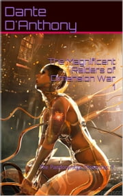 7: The Magnificent Raiders of Dimension War 1 ebook by Dante D'Anthony