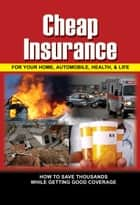 Cheap Insurance for Your Home, Automobile, Health, & Life ebook by Lee Rowley