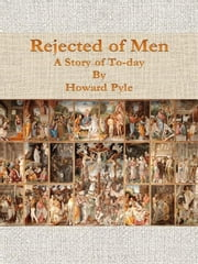 Rejected of Men: A Story of To-day ebook by Kobo.Web.Store.Products.Fields.ContributorFieldViewModel