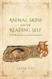 Animal Skins and the Reading Self in Medieval Latin and French Bestiaries ebook by Kobo.Web.Store.Products.Fields.ContributorFieldViewModel