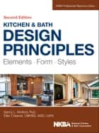Kitchen and Bath Design Principles - Elements, Form, Styles ebook by Nancy Wolford, Ellen Cheever, NKBA (National Kitchen and Bath Association)
