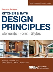 Kitchen and Bath Design Principles - Elements, Form, Styles ebook by Nancy Wolford,Ellen Cheever,NKBA (National Kitchen and Bath Association)