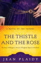 The Thistle and the Rose ebook by Jean Plaidy