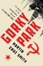 Gorky Park ebook by Martin Cruz Smith