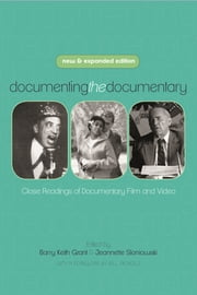 Documenting the Documentary - Close Readings of Documentary Film and Video, New and Expanded Edition ebook by Barry Keith Grant, Barry Keith Grant, Jeannette Sloniowski