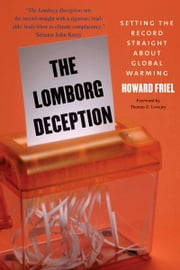 The Lomborg Deception: Setting the Record Straight About Global Warming ebook by Howard Friel,Thomas E. Lovejoy