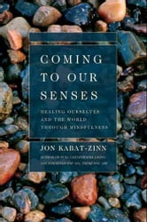 Coming to Our Senses - Healing Ourselves and the World Through Mindfulness ebook by Jon Kabat-Zinn