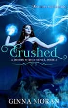 Crushed (Demon Within Book Two) ebook by Ginna Moran