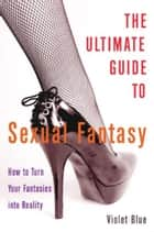 The Ultimate Guide to Sexual Fantasy ebook by Violet Blue