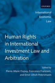 Human Rights in International Investment Law and Arbitration ebook by Pierre-Marie Dupuy,Ernst-Ulrich Petersmann,Francesco Francioni