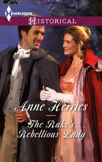 The Rake's Rebellious Lady ebook by Anne Herries