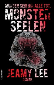 Monsterseelen: Morgen seid ihr alle tot. ebook by Jeamy Lee