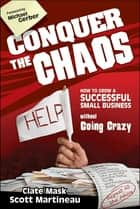 Conquer the Chaos ebook by Clate Mask,Scott Martineau,Michael E. Gerber