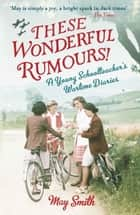 These Wonderful Rumours! ebook by May Smith,Juliet Gardiner