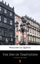 The Day of Temptation - A Story of Two Cities ebook by William Le Queux