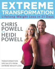 Extreme Transformation - Lifelong Weight Loss in 21 Days ebook by Chris Powell,Heidi Powell