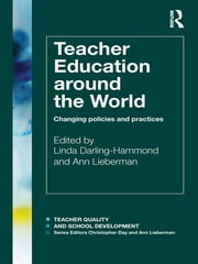 Teacher Education Around the World - Changing Policies and Practices ebook by Linda Darling-Hammond,ANN LIEBERMAN