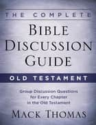 The Complete Bible Discussion Guide: Old Testament ebook by Mack Thomas