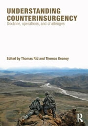 Understanding Counterinsurgency - Doctrine, operations, and challenges ebook by Thomas Rid,Thomas Keaney