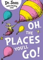 Oh, The Places You'll Go ebook by Miranda Richardson, Dr. Seuss, Dr. Seuss