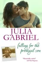 Falling for the Prodigal Son ebook by Julia Gabriel