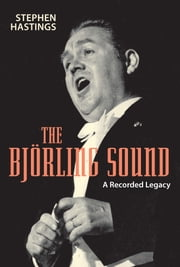 The Bjorling Sound - A Recorded Legacy ebook by Stephen Hastings