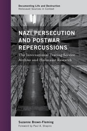 Nazi Persecution and Postwar Repercussions - The International Tracing Service Archive and Holocaust Research ebook by Suzanne Brown-Fleming