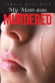 My Mom was Murdered ebook by Pamala Messinger