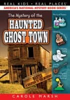 The Mystery of the Haunted Ghost Town ebook by