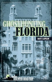 Ghosthunting Florida ebook by Dave Lapham,John B. Kachuba