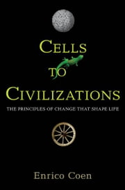 Cells to Civilizations - The Principles of Change That Shape Life ebook by Enrico Coen