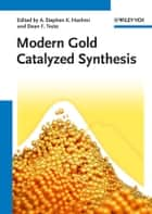 Modern Gold Catalyzed Synthesis ebook by A. Stephen K. Hashmi,F. Dean Toste