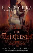 The Thirteenth ebook by L. A. Banks