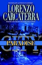 Paradise City - A Novel ebook by Lorenzo Carcaterra