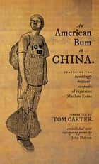 An American Bum in China - Featuring the bumblingly brilliant escapades of expatriate Matthew Evans ebook by Tom Carter, John Dobson