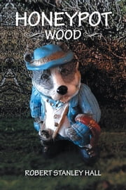 Honeypot Wood ebook by Robert Stanley Hall