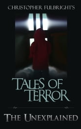 Tales of Terror: The Unexplained ebook by Christopher Fulbright